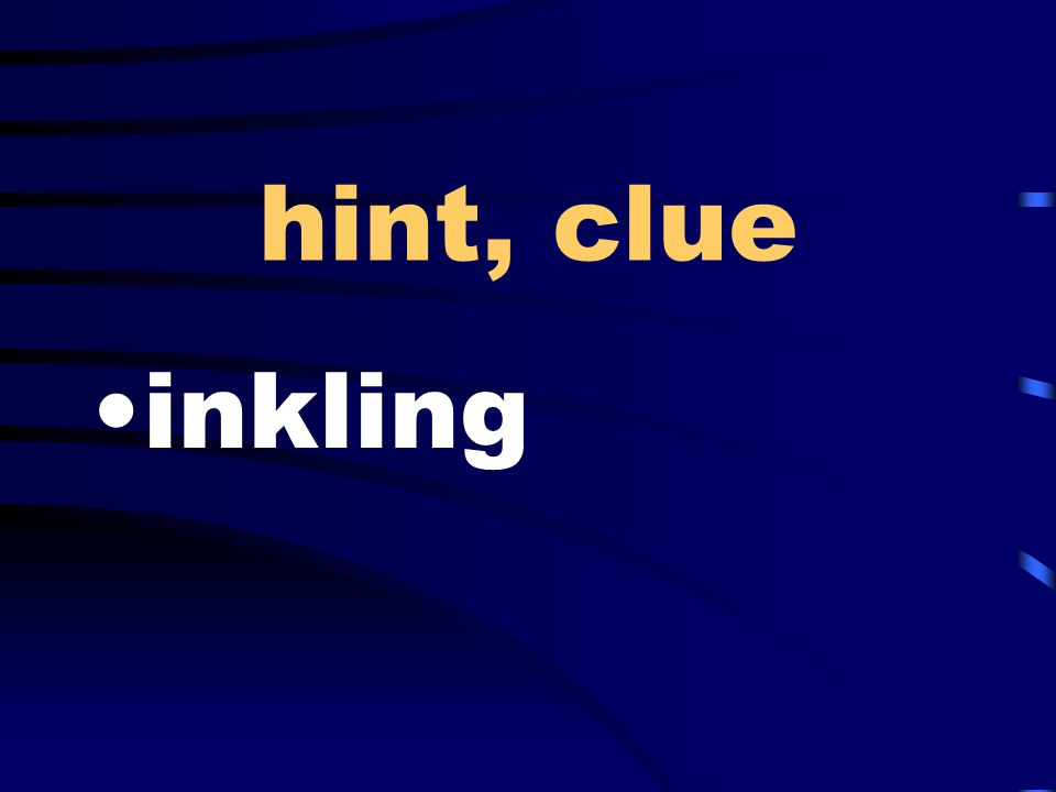 hint, clue inkling