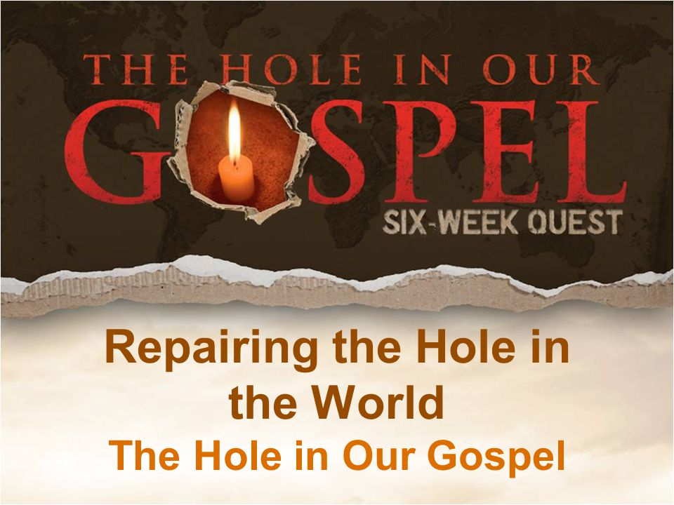 Repairing the Hole in the World The Hole in Our Gospel