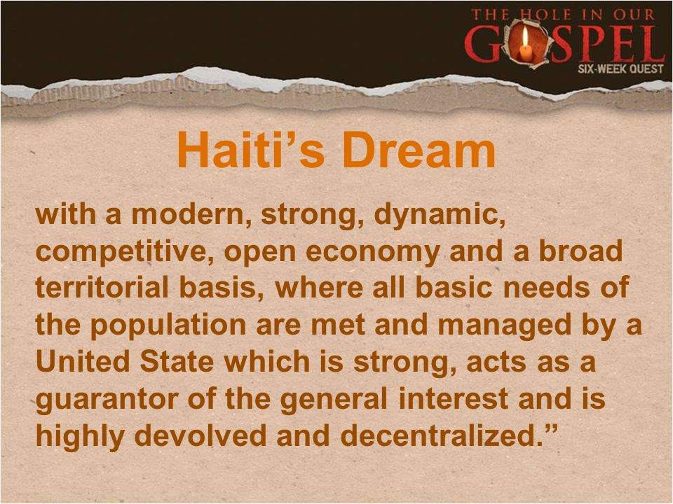 Haiti's Dream with a modern, strong, dynamic, competitive, open economy and a broad territorial basis, where all basic needs of the population are met
