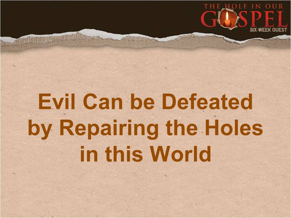 Evil Can be Defeated by Repairing the Holes in this World