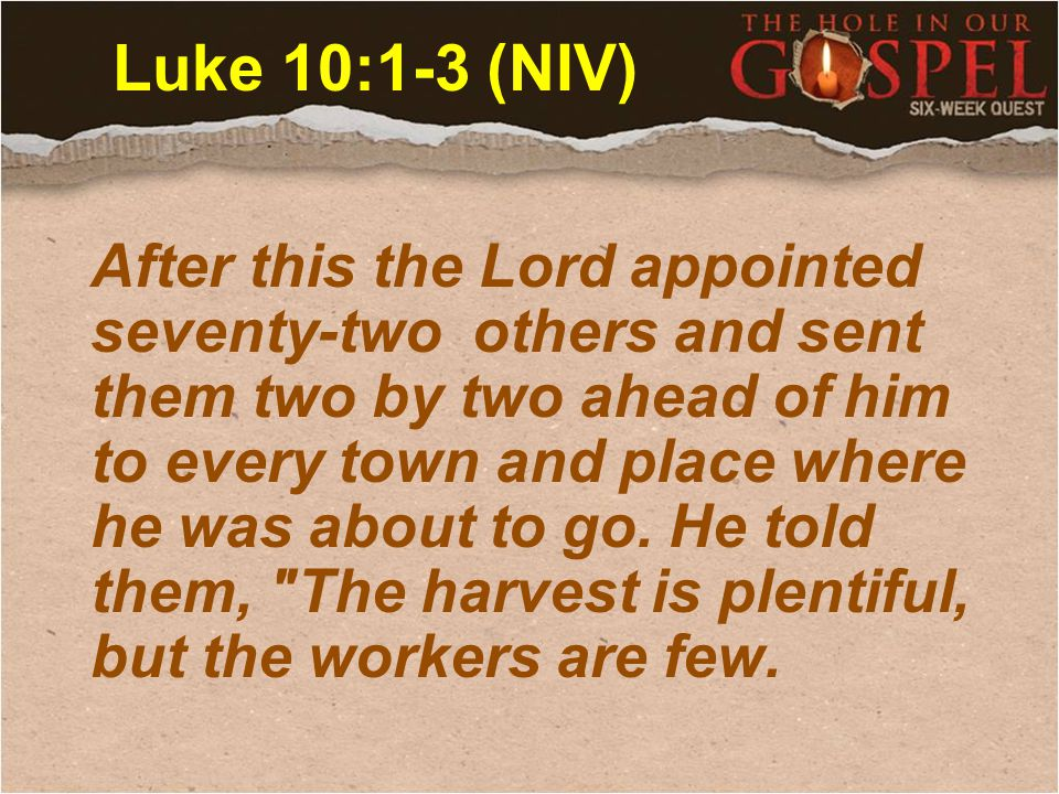 Ask the Lord of the harvest, therefore, to send out workers into his harvest field.