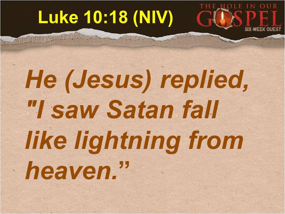 Luke 10:18 (NIV) He (Jesus) replied,