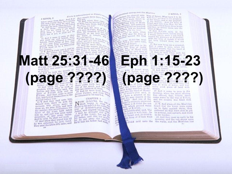 Matt 25:31-46 (page ????) Eph 1:15-23 (page ????)