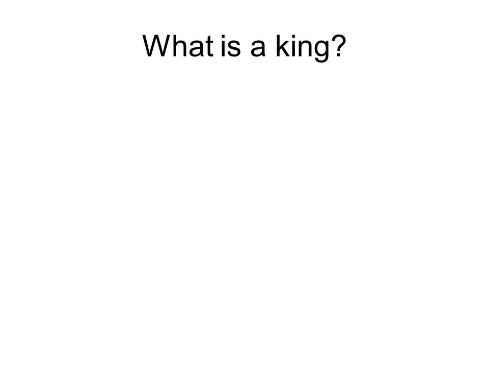 What is a king?