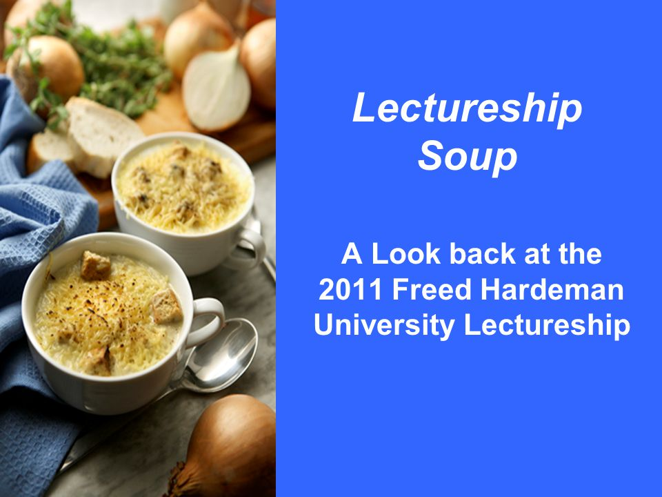 Lectureship Soup A Look back at the 2011 Freed Hardeman University Lectureship