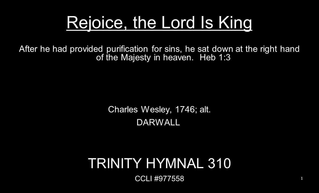 Rejoice, the Lord is King.