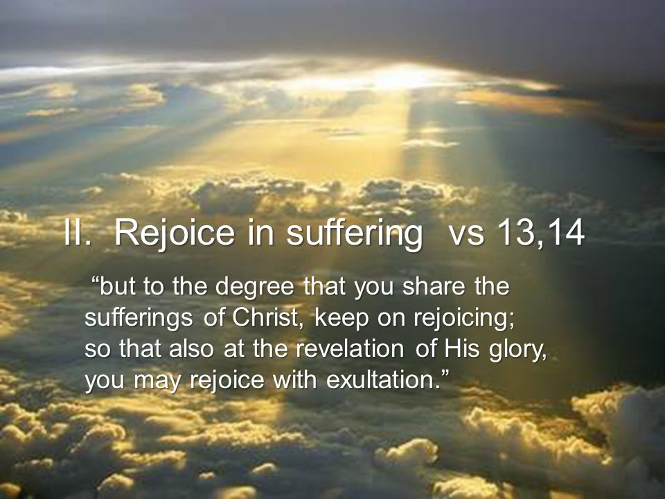 """""""but to the degree that you share the """"but to the degree that you share the sufferings of Christ, keep on rejoicing; so that also at the revelation of"""