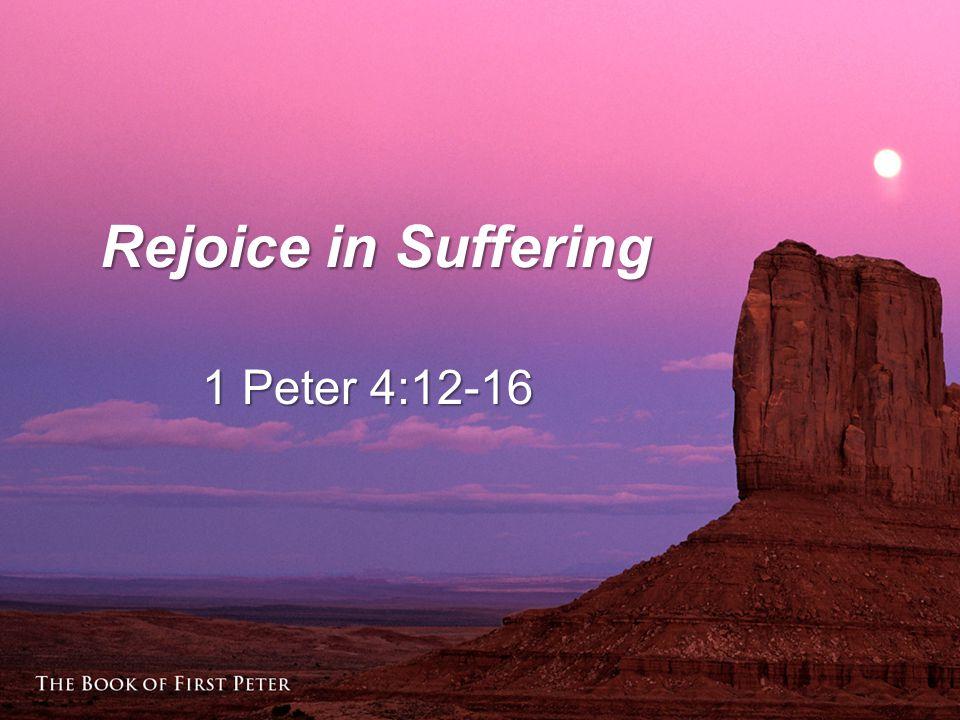 Rejoice in Suffering 1 Peter 4:12-16