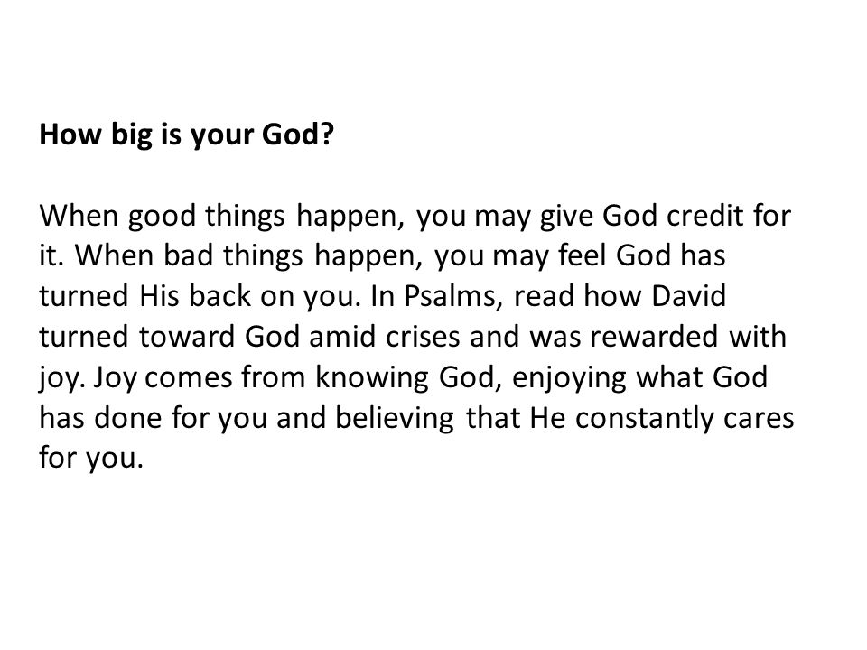 How big is your God. When good things happen, you may give God credit for it.