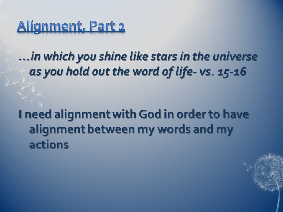 …in which you shine like stars in the universe as you hold out the word of life- vs.