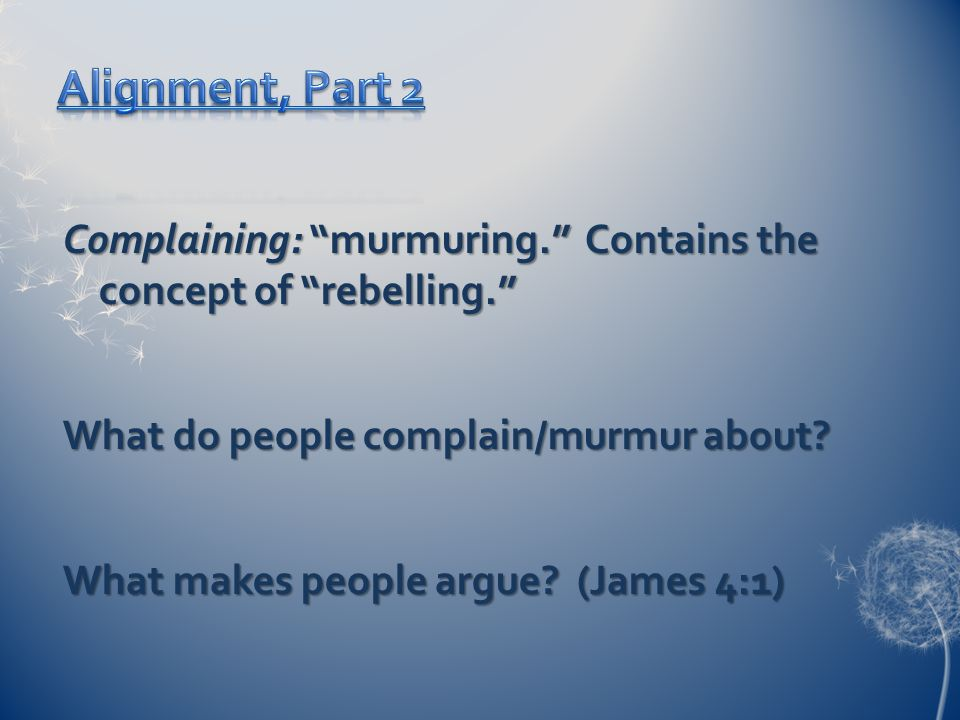 Complaining: murmuring. Contains the concept of rebelling. What do people complain/murmur about.