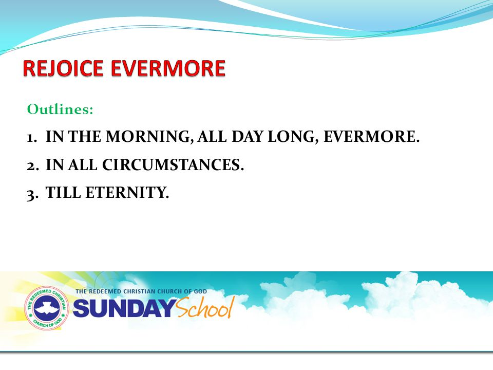 Outlines: 1.IN THE MORNING, ALL DAY LONG, EVERMORE. 2.IN ALL CIRCUMSTANCES. 3.TILL ETERNITY.