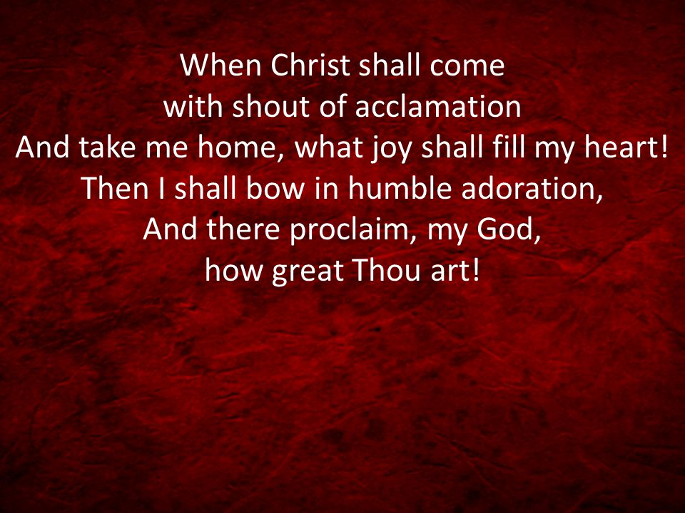 When Christ shall come with shout of acclamation And take me home, what joy shall fill my heart.