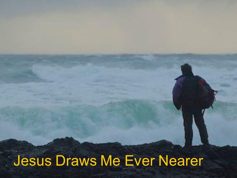 Jesus Draws Me Ever Nearer
