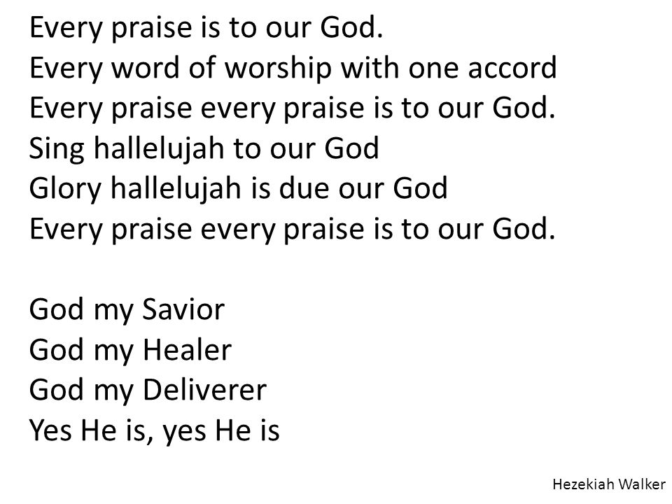 Every praise is to our God. Every word of worship with one accord Every praise every praise is to our God. Sing hallelujah to our God Glory hallelujah