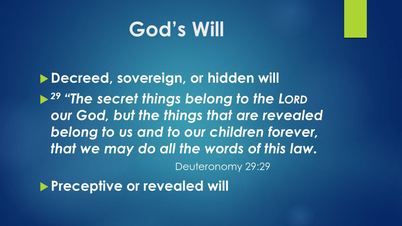 "God's Will  Decreed, sovereign, or hidden will  29 ""The secret things belong to the L ORD our God, but the things that are revealed belong to us and"