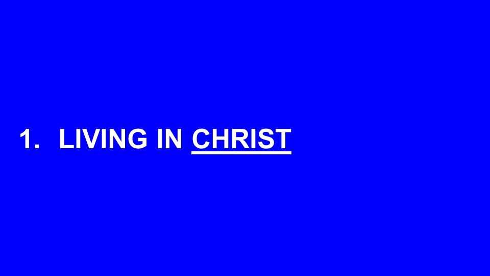 1.LIVING IN CHRIST