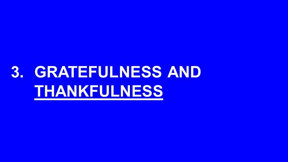3.GRATEFULNESS AND THANKFULNESS