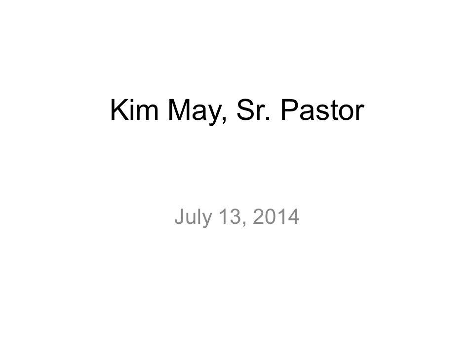 Kim May, Sr. Pastor July 13, 2014