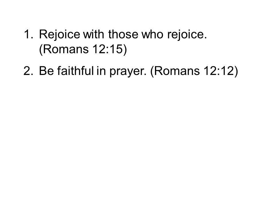 2.Be faithful in prayer. (Romans 12:12)