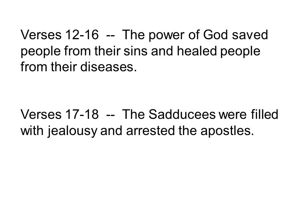 Verses 17-18 -- The Sadducees were filled with jealousy and arrested the apostles.