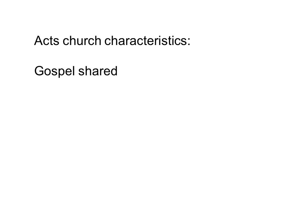 Acts church characteristics: Gospel shared