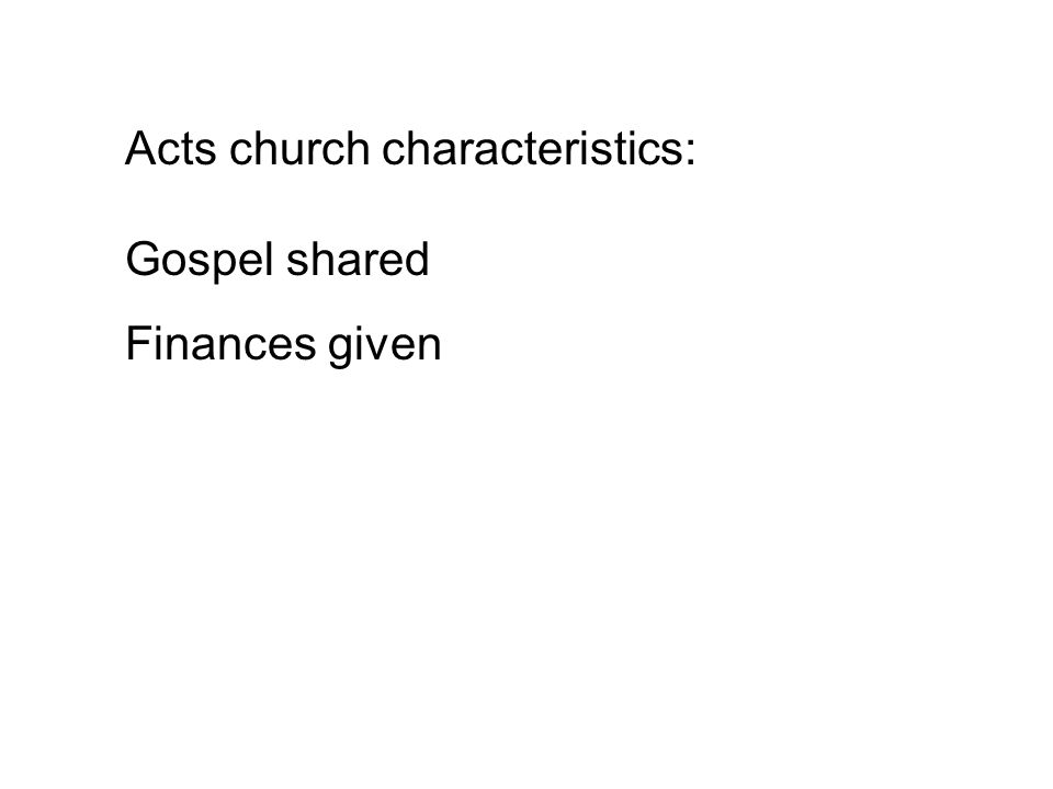 Acts church characteristics: Gospel shared Finances given Diseases healed