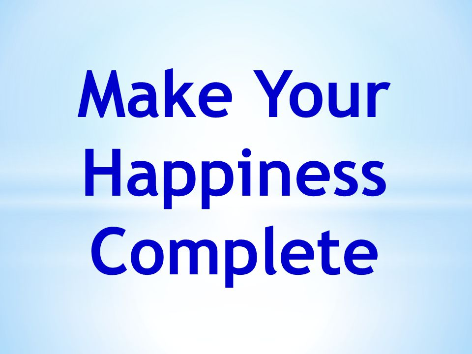 Make Your Happiness Complete