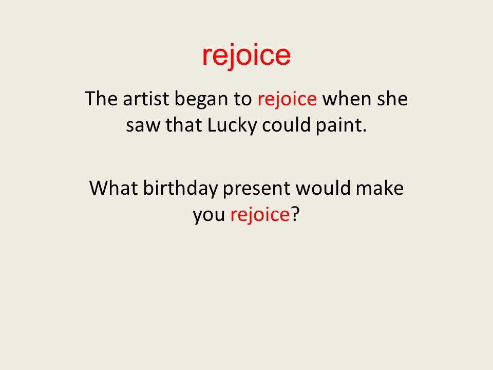rejoice The artist began to rejoice when she saw that Lucky could paint.