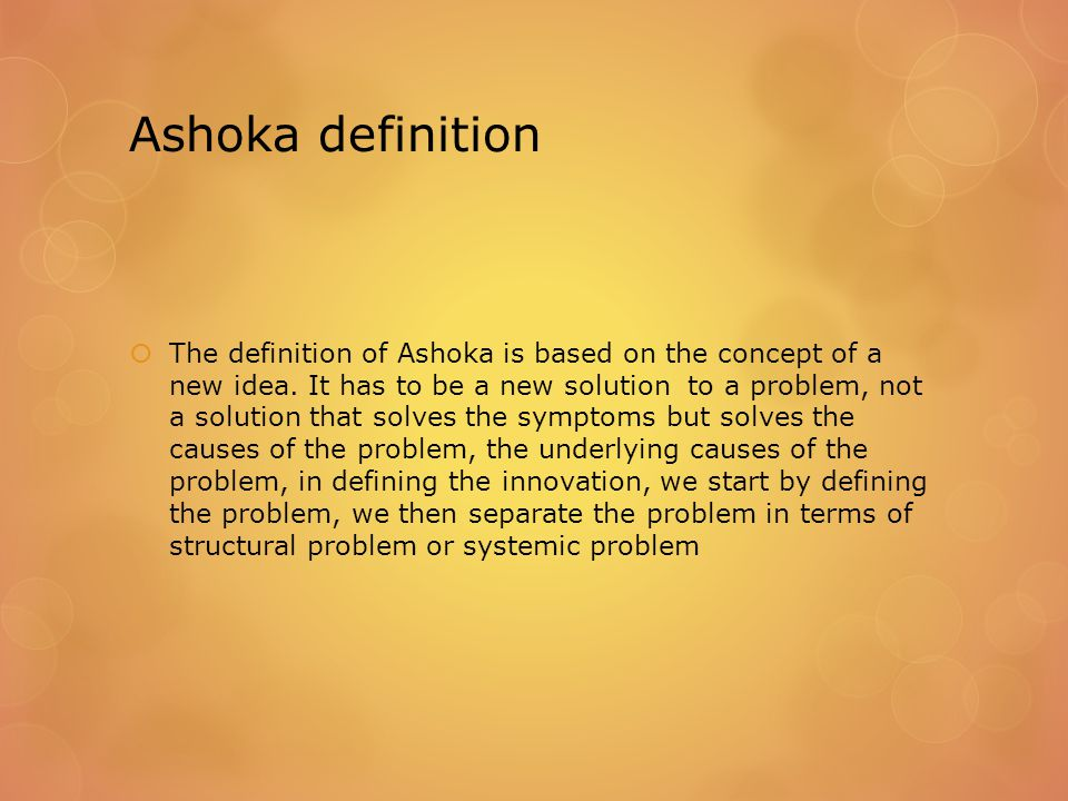 Ashoka definition  The definition of Ashoka is based on the concept of a new idea.