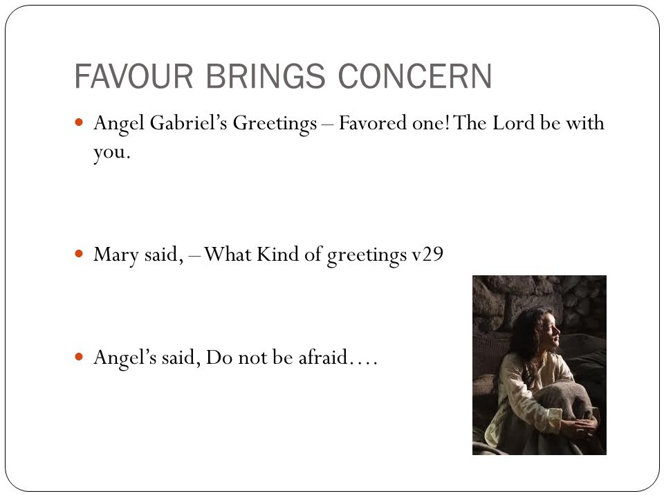FAVOR INCLUDES CONFLICT Angel's Announcement – You shall conceive JESUS v31 Mary – How can this be.