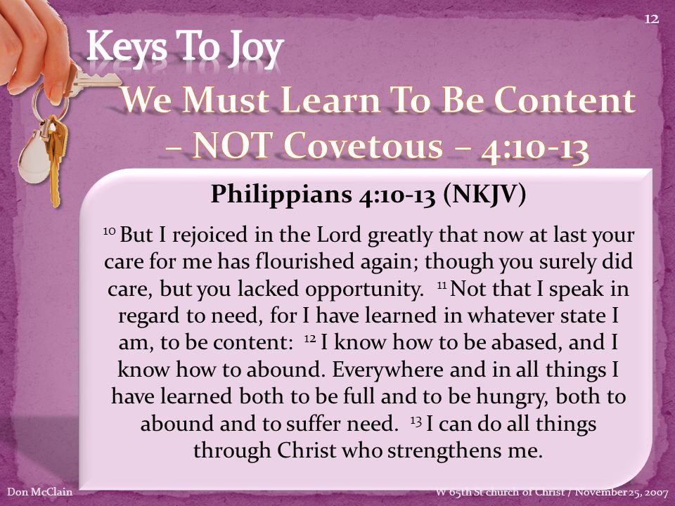 Philippians 4:10-13 (NKJV) 10 But I rejoiced in the Lord greatly that now at last your care for me has flourished again; though you surely did care, but you lacked opportunity.
