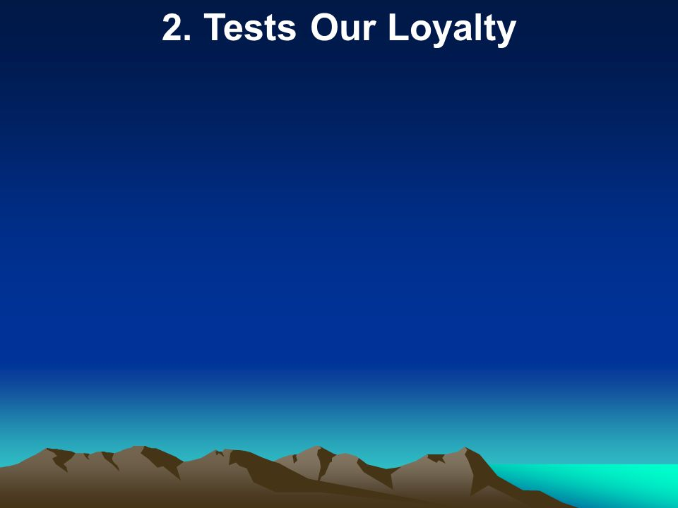 2. Tests Our Loyalty