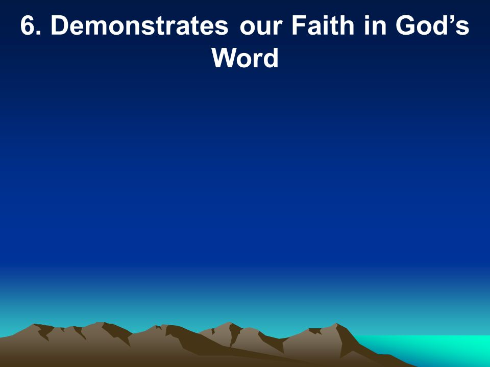6. Demonstrates our Faith in God's Word