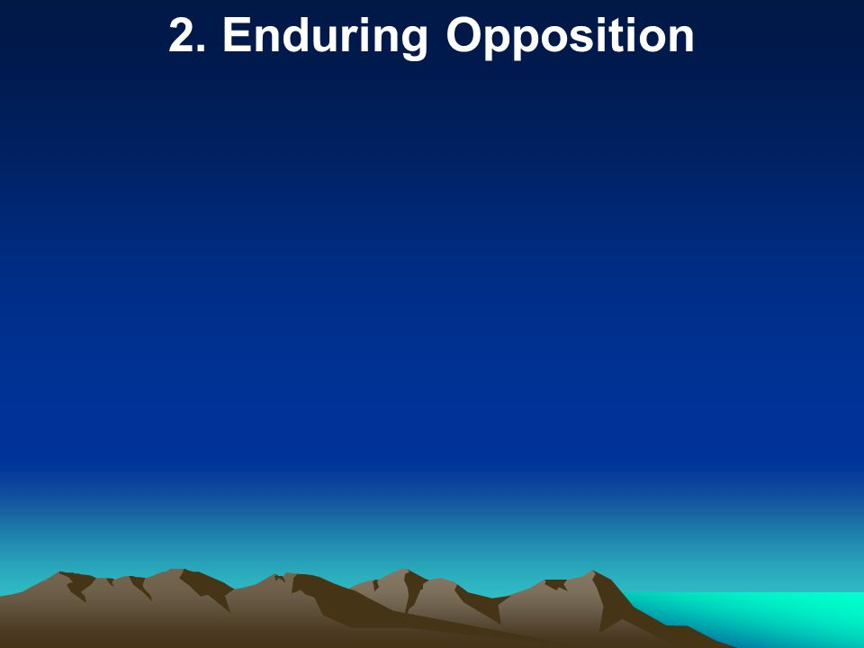 2. Enduring Opposition