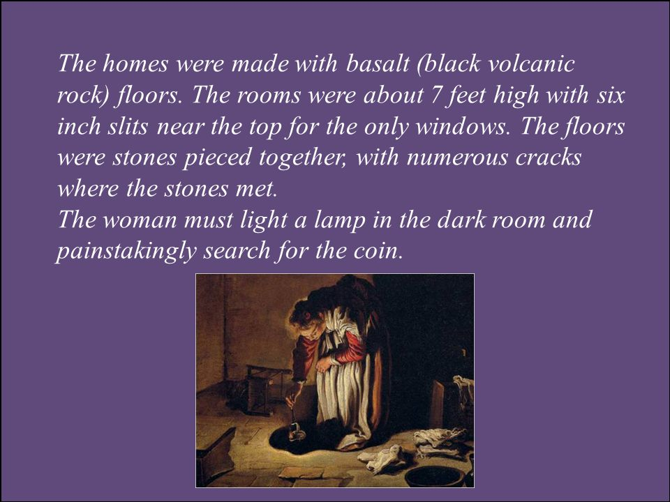 The homes were made with basalt (black volcanic rock) floors.