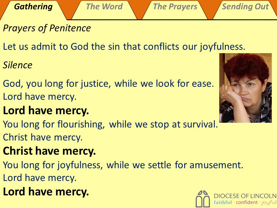 GatheringThe WordThe PrayersSending Out Prayers of Penitence Let us admit to God the sin that conflicts our joyfulness.
