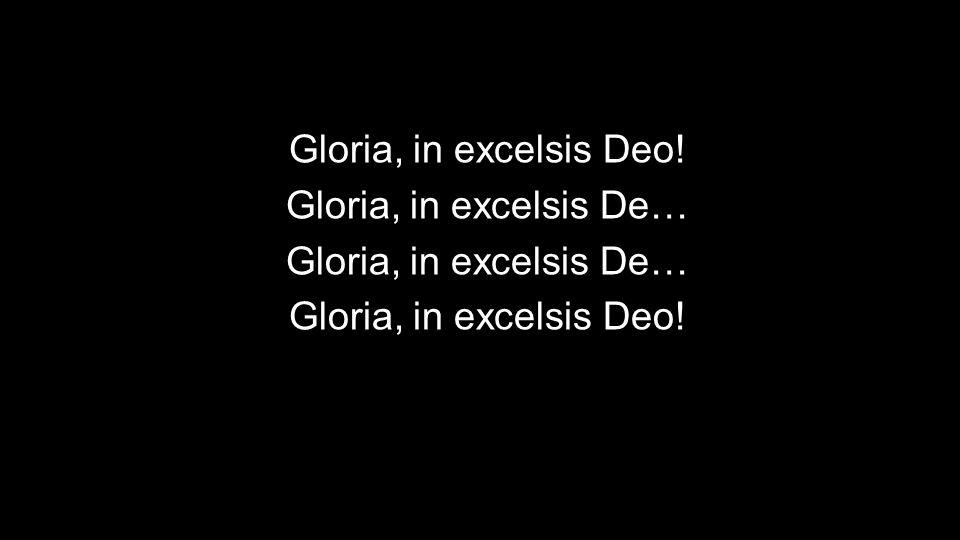 Gloria, in excelsis Deo! Gloria, in excelsis De… Gloria, in excelsis Deo!