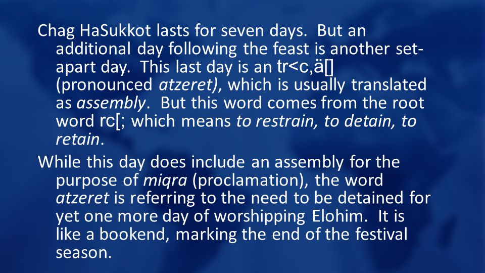 Chag HaSukkot lasts for seven days.