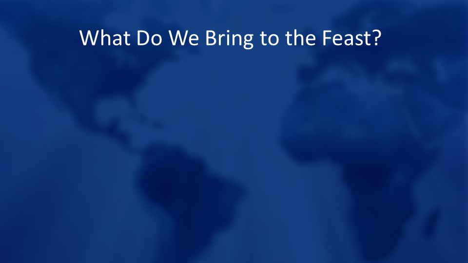 What Do We Bring to the Feast