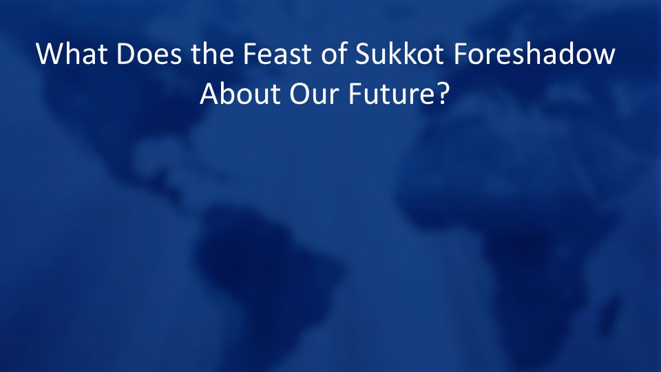 What Does the Feast of Sukkot Foreshadow About Our Future