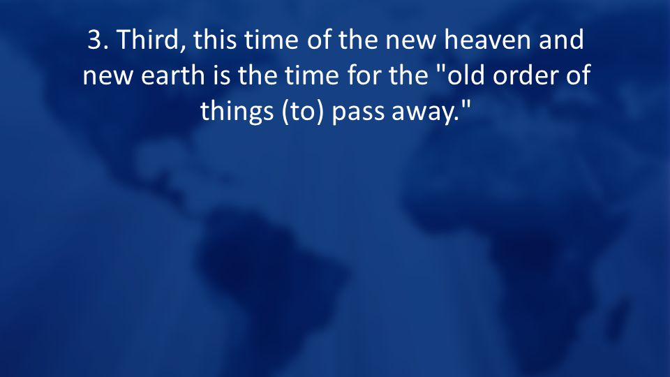 3. Third, this time of the new heaven and new earth is the time for the