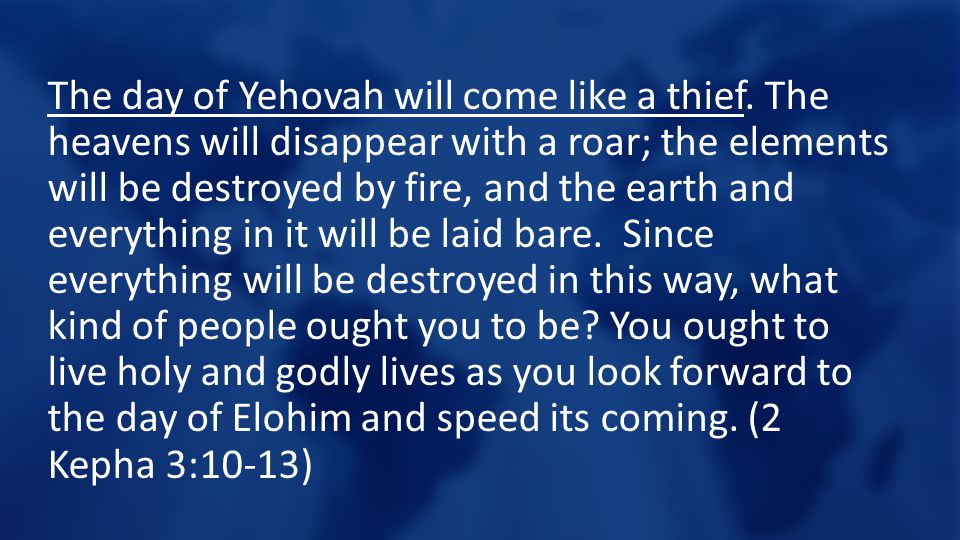 The day of Yehovah will come like a thief.