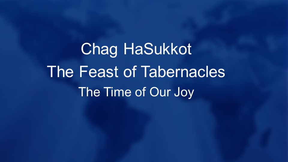Chag HaSukkot The Feast of Tabernacles The Time of Our Joy