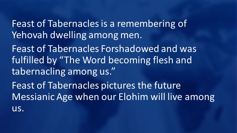 Feast of Tabernacles is a remembering of Yehovah dwelling among men.