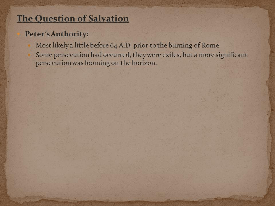 The Question of Salvation Peter's Authority: Most likely a little before 64 A.D.