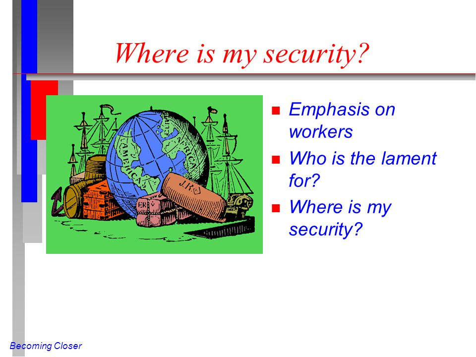 Becoming Closer Where is my security. n Emphasis on workers n Who is the lament for.