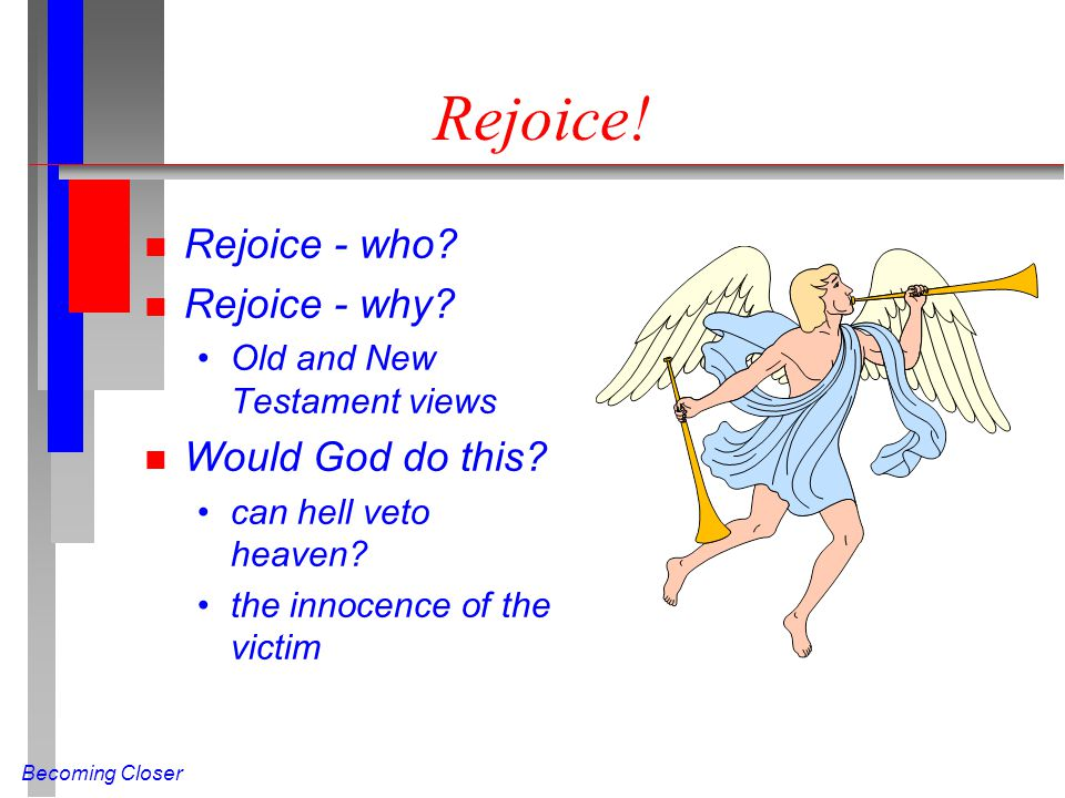 Becoming Closer Rejoice. n Rejoice - who. n Rejoice - why.