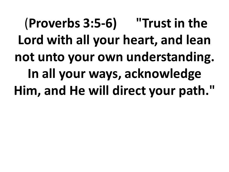(Proverbs 3:5-6)
