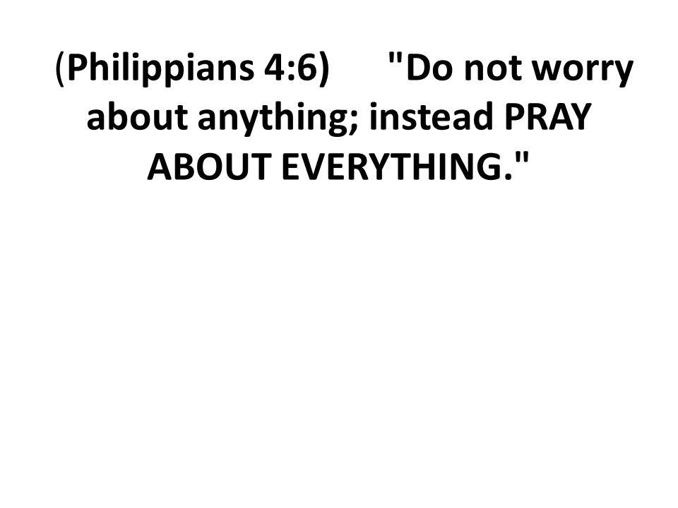 (Philippians 4:6)